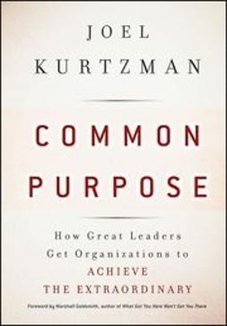 Kurtzman, Joel - Common Purpose: How Great Leaders Get Organizations to Achieve the Extraordinary, ebook