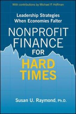 Raymond, Susan U. - Nonprofit Finance for Hard Times: Leadership Strategies When Economies Falter, ebook