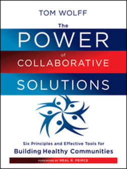 Wolff, Tom - The Power of Collaborative Solutions: Six Principles and Effective Tools for Building Healthy Communities, ebook