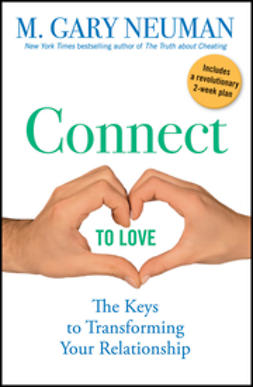 Neuman, M. Gary - Connect to Love: The Keys to Transforming Your Relationship, e-bok