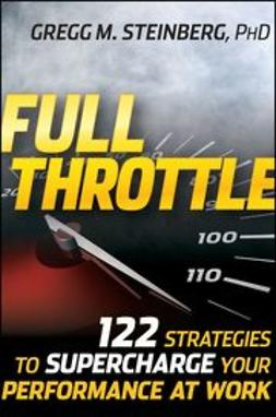 Steinberg, Gregg M. - Full Throttle: 122 Strategies to Supercharge Your Performance at Work, ebook