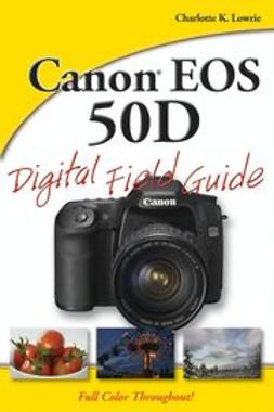 Lowrie, Charlotte K. - Canon EOS 50D Digital Field Guide, ebook