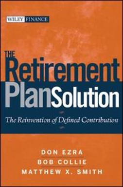 Ezra, Don - The Retirement Plan Solution: The Reinvention of Defined Contribution, e-kirja