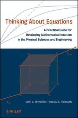Bernstein, Matt A. - Thinking About Equations: A Practical Guide for Developing Mathematical Intuitionin the Physical Sciences and Engineering, ebook