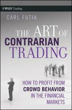 Futia, Carl - The Art of Contrarian Trading: How to Profit from Crowd Behavior in the Financial Markets, e-kirja