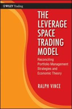 Vince, Ralph - The Leverage Space Trading Model: Reconciling Portfolio Management Strategies and Economic Theory, ebook