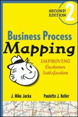 Jacka, J. Mike - Business Process Mapping: Improving Customer Satisfaction, ebook