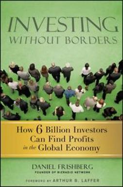 Frishberg, Daniel - Investing Without Borders: How Six Billion Investors Can Find Profits in the Global Economy, ebook