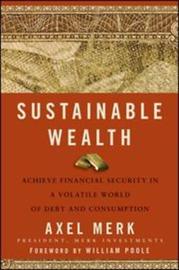 Merk, Axel - Sustainable Wealth: Achieve Financial Security in a Volatile World of Debt and Consumption, ebook