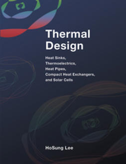Lee, H. S. - Thermal Design: Heat Sinks, Thermoelectrics, Heat Pipes, Compact Heat Exchangers, and Solar Cells, e-bok
