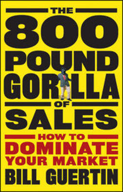 Guertin, Bill - The 800-Pound Gorilla of Sales: How to Dominate Your Market, ebook