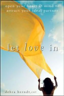Berndt, Debra - Let Love In: Open Your Heart and Mind to Attract Your Ideal Partner, e-kirja