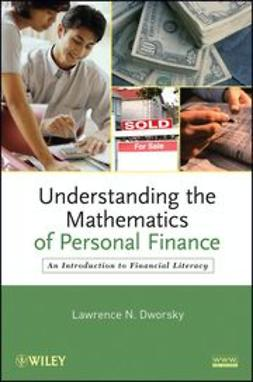 Dworsky, Lawrence N. - Understanding the Mathematics of Personal Finance: An Introduction to Financial Literacy, ebook