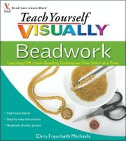 Michaels, Chris Franchetti - Teach Yourself VISUALLY Beadwork: Learning Off-Loom Beading Techniques One Stitch at a Time, ebook