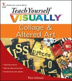 Johnson, Roni - Teach Yourself VISUALLY Collage & Altered Art, ebook
