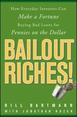 Bartmann, Bill - Bailout Riches!: How Everyday Investors Can Make a Fortune Buying Bad Loans for Pennies on the Dollar, ebook
