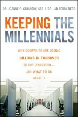 Sujansky, Joanne - Keeping The Millennials: Why Companies Are Losing Billions in Turnover to This Generation- and What to Do About It, ebook