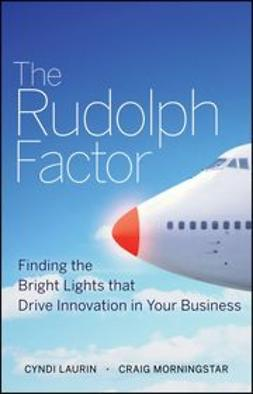 Laurin, Cyndi - The Rudolph Factor: Finding the Bright Lights that Drive Innovation in Your Business, ebook
