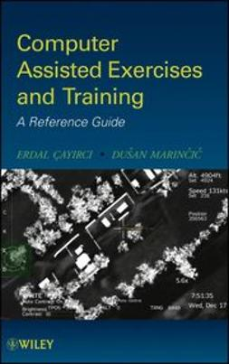 Cayirci, Erdal - Computer Assisted Exercises and Training: A Reference Guide, ebook