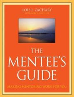 Zachary, Lois J. - The Mentee's Guide: Making Mentoring Work for You, ebook