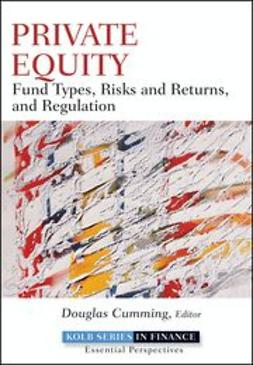 Cumming, Douglas - Private Equity: Fund Types, Risks and Returns, and Regulation, e-kirja