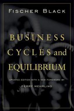 Black, Fischer - Business Cycles and Equilibrium, ebook