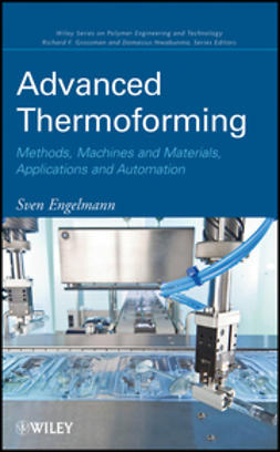 Engelmann, Sven - Advanced Thermoforming: Methods, Machines and Materials, Applications and Automation, ebook