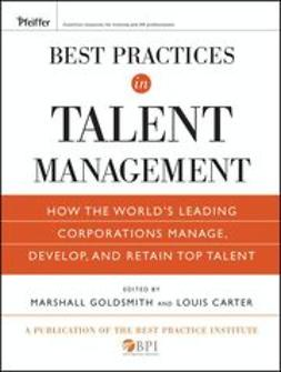 Carter, Louis - Best Practices in Talent Management: How the World's Leading Corporations Manage, Develop, and Retain Top Talent, e-kirja