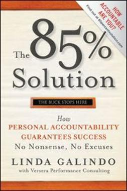 Galindo, Linda - The 85% Solution: How Personal Accountability Guarantees Success -- No Nonsense, No Excuses, ebook