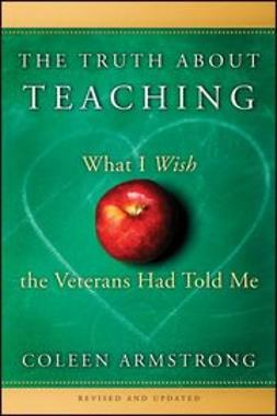 Armstrong, Coleen - The Truth About Teaching: What I Wish the Veterans Had Told Me, ebook