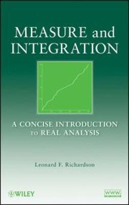Richardson, Leonard F. - Measure and Integration: A Concise Introduction to Real Analysis, e-bok