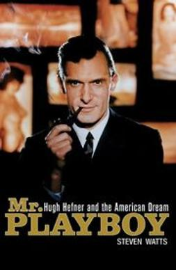 Watts, Steven - Mr Playboy: Hugh Hefner and the American Dream, ebook