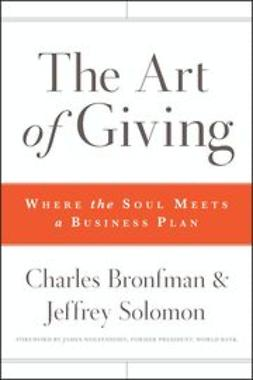 Bronfman, Charles - The Art of Giving: Where the Soul Meets a Business Plan, e-bok