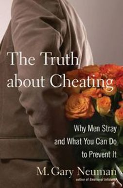 Neuman, M. Gary - The Truth about Cheating: Why Men Stray and What You Can Do to Prevent It, e-bok