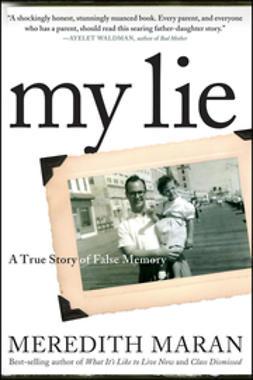 Maran, Meredith - My Lie: A True Story of False Memory, ebook