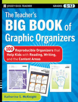 McKnight, Katherine S. - The Teacher's Big Book of Graphic Organizers: 100 Reproducible Organizers that Help Kids with Reading, Writing, and the Content Areas, e-kirja