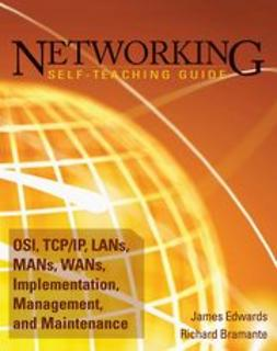 Edwards, James - Networking Self-Teaching Guide: OSI, TCP/IP, LAN's, MAN's, WAN's, Implementation, Management, and Maintenance, ebook