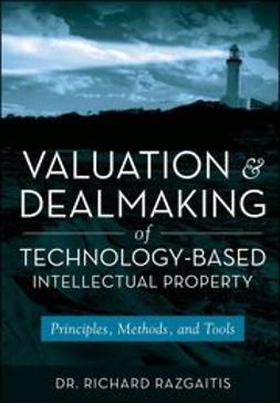 Razgaitis, Richard - Valuation and Dealmaking of Technology-Based Intellectual Property: Principles, Methods and Tools, ebook