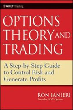 Ianieri, Ron - Option Theory and Trading: A Step-by-Step Guide To Control Risk and Generate Profits, ebook