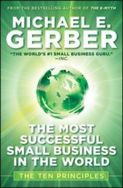Gerber, Michael - The Most Successful Small Business in The World: The Ten Principles, e-bok