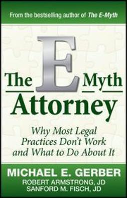 Gerber, Michael E. - The E-Myth Attorney: Why Most Legal Practices Don't Work and What to Do About It, ebook