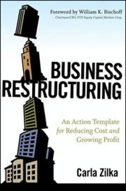Zilka, Carla - Business Restructuring: An Action Template for Reducing Cost and Growing Profit, ebook