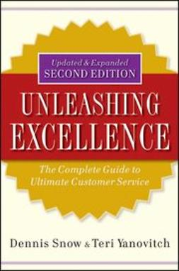 Snow, Dennis - Unleashing Excellence: The Complete Guide to Ultimate Customer Service, ebook