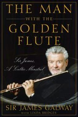 Galway, James - The Man with the Golden Flute: Sir James, a Celtic Minstrel, e-kirja