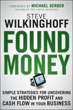 Wilkinghoff, Steve - Found Money: Simple Strategies for Uncovering the Hidden Profit and Cash Flow in Your Business, e-bok