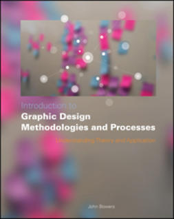 Bowers, John - Introduction to Graphic Design Methodologies and Processes: Understanding Theory and Application, ebook