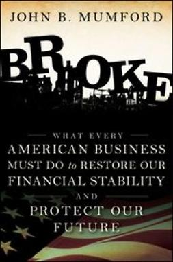 Mumford, John - Broke: What Every American Business Must Do to Restore Our Financial Stability and Protect Our Future, ebook
