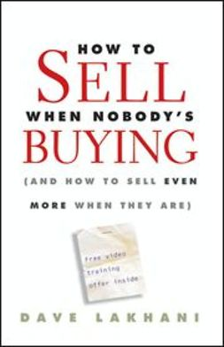 Lakhani, Dave - How To Sell When Nobody's Buying: (And How to Sell Even More When They Are), e-bok