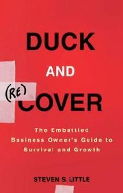 Little, Steven S. - Duck and Recover: The Embattled Business Owner's Guide to Survival and Growth, ebook