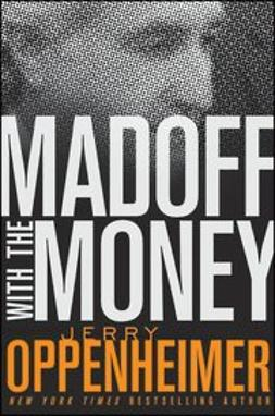 Oppenheimer, Jerry - Madoff with the Money, e-bok